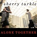 Alone Together: Why We Expect More from Technology and Less from Each Other Audiobook by Sherry Turkle Narrated by Laural Merlington