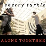 Alone Together: Why We Expect More from Technology and Less from Each Other | Sherry Turkle