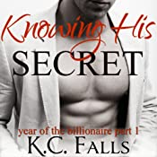Knowing His Secret: Year of the Billionaire Part 1 | [K.C. Falls]