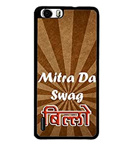 Mitran Da Swag Billo 2D Hard Polycarbonate Designer Back Case Cover for Huawei Honor 6