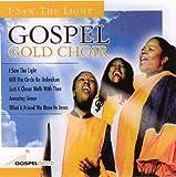 echange, troc Gospel Gold Choir - I Saw the Light