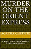 Image of MURDER ON THE ORIENT EXPRESS: MURDER ON THE ORIENT EXPRESS: French Learning Edition (Learn French Book 1)