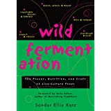 Wild Fermentation: The Flavor, Nutrition and Craft of Live-Culture Foodsby Sandor Ellix Katz