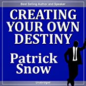 Creating Your Own Destiny | [Patrick Snow]
