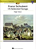 Franz Schubert - 15 Selected Songs (High Voice): The Vocal Library - High Voice