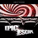 Epic Escape Audiobook by Emily Evans Narrated by Amber Wallace