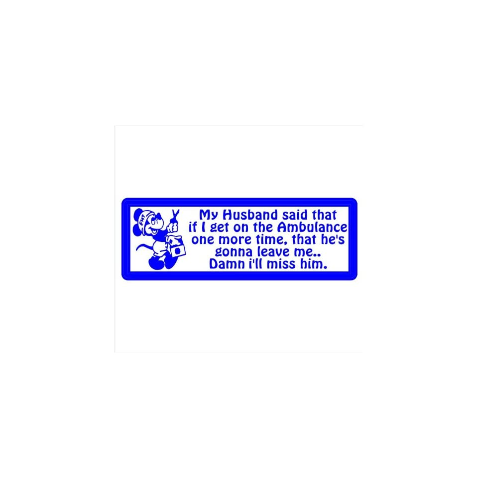 Firefighter Decals My Husband Said If I get in the Ambulance One More Time Hes Going to Leave Me, Damn Ill Miss Him, Funny Decal Sticker Laptop, Notebook, Window, Car, Bumper, Etc Stickers 9x3in. in BLUE Exterior Window Sticker with