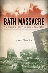 Bath Massacre: America's First School Bombing by Arnie Bernstein