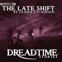 The Late Shift: Fangoria's 'Dreadtime Stories' Series  by Dennis Etchison Narrated by Malcolm McDowell