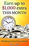 Earn up to $1,000 Extra This Month: Working at Your Convenience (Ways to Make Money)