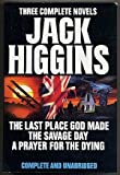 Jack Higgins Three Complete Novels: The Last Place God Made/the Savage Day/a Prayer for the Dying