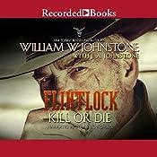 Flintlock: Kill or Die | William W. Johnstone, J. A. Johnstone