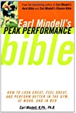 Earl Mindell'S Peak Performance Bible: How To Look Great Feel Great And Perform Better In The Gym At Work And In Be