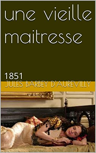 Jules Barbey d'Aurevilly - une vieille maitresse: 1851 (French Edition)