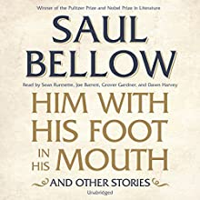 Him with His Foot in His Mouth and Other Stories (       UNABRIDGED) by Saul Bellow Narrated by Sean Runnette, Joe Barrett, Grover Gardner, Dawn Harvey