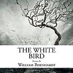 The White Bird: Poems by William Bernhardt | William Bernhardt