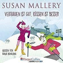 Vertrauen ist gut, Küssen ist besser Hörbuch von Susan Mallery Gesprochen von: Ranja Bonalana