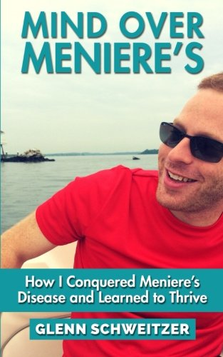 Mind Over Meniere's: How I Conquered Meniere's Disease and Learned to Thrive