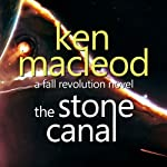 The Stone Canal: The Fall Revolution 2 (       UNABRIDGED) by Ken Macleod Narrated by James Lalley