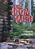 The Iron Web by Larken Rose