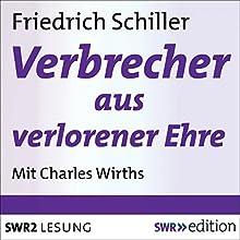 Der Verbrecher aus verlorener Ehre (       gekürzt) von Friedrich Schiller Gesprochen von: Charles Wirths