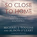 So Close to Home: A True Story of an American Family's Fight for Survival During World War II | Michael J. Tougias,Alison O'Leary