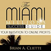 The MiamiMillions Online Success Guide: Your Invitation to Making Profits Online & Achieving Your Goals: MiamiMillions Success Guides, Book 1 (       UNABRIDGED) by Brian Cliette Narrated by Philip D. Moore