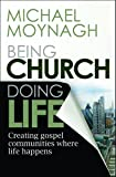 img - for Being Church, Doing Life: Creating Gospel Communities Where Life Happens book / textbook / text book