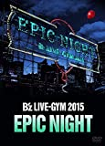 Bz LIVE-GYM 2015 -EPIC NIGHT-【LIVE DVD】
