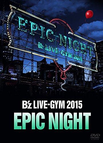 B'z LIVE-GYM 2015 -EPIC NIGHT-【LIVE DVD】 - B'z