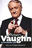 Robert Vaughn: A Fortunate Life - An Autobiography