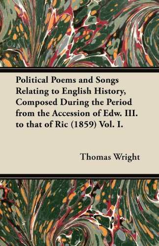 Political Poems and Songs Relating to English History, Composed During the Period from the Accession of Edw. III. to That of Ric (1859) Vol. I.