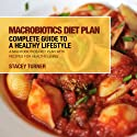 Macrobiotics Diet Plan: Complete Guide to a Healthy Lifestyle: Recipes for Healthy Living Audiobook by Stacey Turner Narrated by Heather Jane Hogan