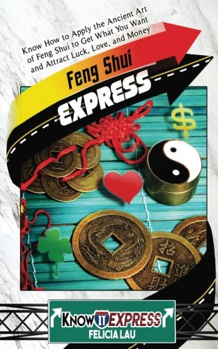 Feng Shui Express: Know How to Apply the Ancient Art of Feng Shui to Get What You Want and Attract Luck, Love, and Money (KnowIt Express)