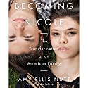 Becoming Nicole: The Transformation of an American Family (       UNABRIDGED) by Amy Ellis Nutt Narrated by Amy Ellis Nutt