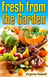 Fresh from the Garden Recipes:: A Bounty of 120 Dishes Featuring Fresh Produce