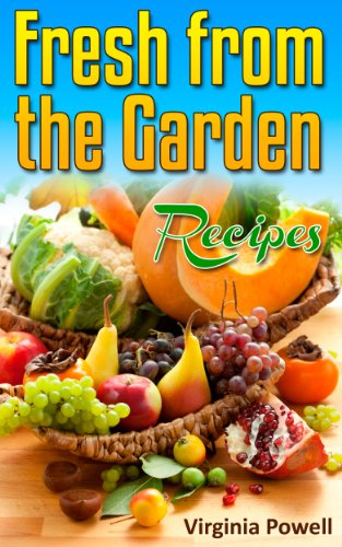 Fresh from the Garden Recipes:: A Bounty of 120 Dishes Featuring Fresh Produce by Virginia Powell