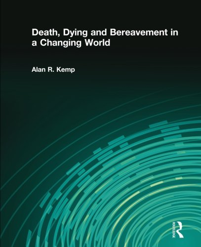Death, Dying and Bereavement in a Changing World, by Alan R Kemp