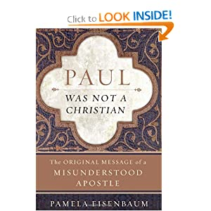 Paul Was Not a Christian: The Original Message of a Misunderstood Apostle Pamela Michelle Eisenbaum