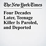 Four Decades Later, Teenage Killer Is Paroled, and Deported | Michael Wilson
