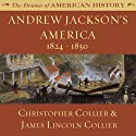 Andrew Jackson's America: 1824-1850: The Drama of American History (       UNABRIDGED) by Christopher Collier, James Lincoln Collier Narrated by Jim Manchester
