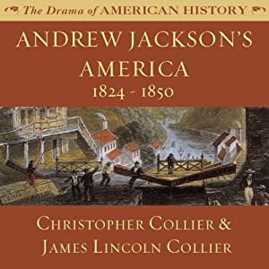 Andrew Jackson's America: 1824-1850: The Drama of American History | [Christopher Collier, James Lincoln Collier]