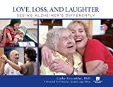 Love, Loss, and Laughter: Seeing Alzheimer's Differently