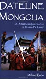 Dateline Mongolia: An American Journalist in Nomad