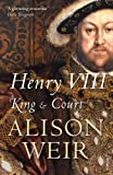 Henry VIII: King and Court (0099532425) by Weir, Alison