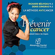 Prévenir le cancer : Comment réduire les riques - La méthode anticancer | Livre audio Auteur(s) : Richard Béliveau, Denis Gingras Narrateur(s) : Alexandre Stanké