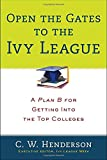 img - for Open the Gates to the Ivy League: A Plan B for Getting into the Top Colleges book / textbook / text book