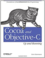 Cocoa and Objective-C: Up and Running: Foundations of Mac, iPhone, and iPod touch programming Front Cover