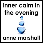 Inner Calm in the Evening: An Evening Meditation to Release the Stresses and Strains of the Day | Anne Marshall
