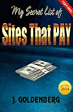 My Secret List of Sites that Pay: Easy Ways to Make Money from Home (Best New Books on Making that Sale for the Best Sellers in the Market Book 1)